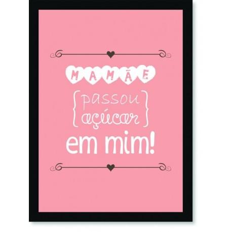 Quadro Poster Frases Mamae Passou Açucar