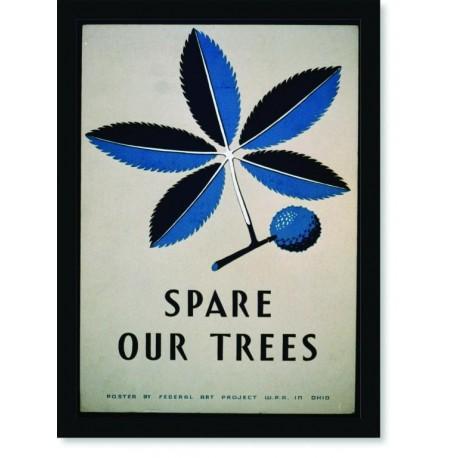 Quadro Poster Propaganda Spare Our Trees