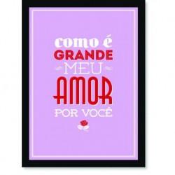Quadro Poster Frase Como é grande meu amor por você