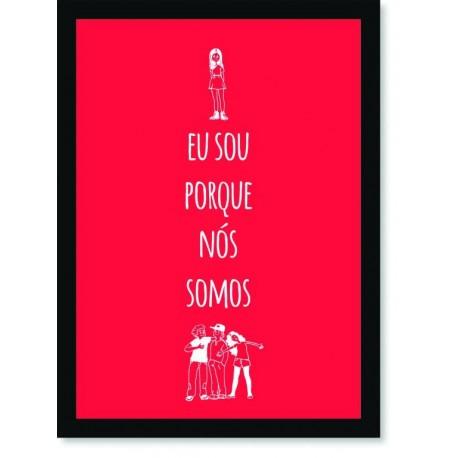 Quadro Poster Frase Eu sou proque nós somos