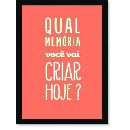 Quadro Poster Frase Qual memória você vai criar hoje