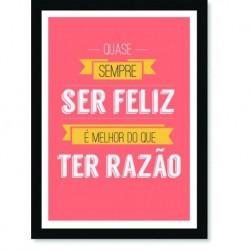 Quadro Poster Frase Quase sempre ser feliz é melhor do que ter razão