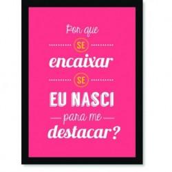Quadro Poster Frase Por que se encaixar se eu nasci