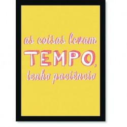 Quadro Poster Frase As coisas levam tempo
