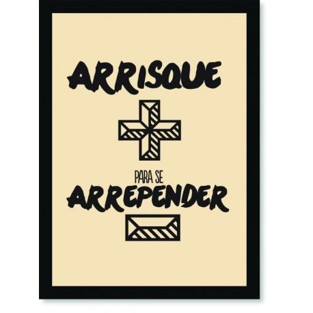 Quadro Poster Frase Arrisme mais para se arrepender menos