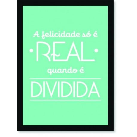 Quadro Poster Frase A felicidade só é real quando é dividida