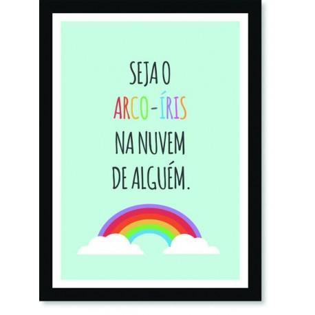 Quadro Poster Frase Seja o Arco-Íris na nuvem de alguém